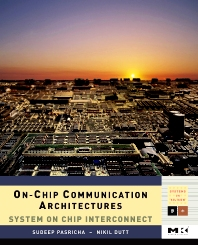 On-Chip Communication Architectures, 1st Edition,Sudeep Pasricha,Nikil Dutt,ISBN9780123738929