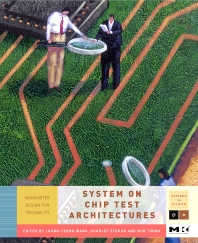 System-on-Chip Test Architectures, 1st Edition,Laung-Terng Wang,Charles Stroud,Nur Touba,ISBN9780123739735