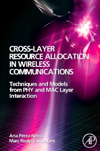 Cross-Layer Resource Allocation in Wireless Communications, 1st Edition,Ana Perez-Neira,Marc Realp Campalans,ISBN9780123741417