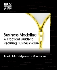 Business Modeling, 1st Edition,David Bridgeland,Ron Zahavi,ISBN9780123741516