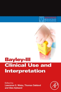 Bayley-III Clinical Use and Interpretation, 1st Edition,Lawrence Weiss,Thomas Oakland,Glen Aylward,ISBN9780123741776