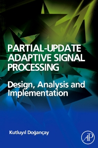 Partial-Update Adaptive Signal Processing, 1st Edition,Kutluyil Dogancay,ISBN9780123741967