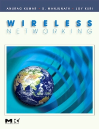 Wireless Networking, 1st Edition,Anurag Kumar,D. Manjunath,Joy Kuri,ISBN9780123742544
