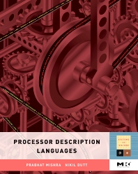 Processor Description Languages, 1st Edition,Prabhat Mishra,Nikil Dutt,ISBN9780123742872