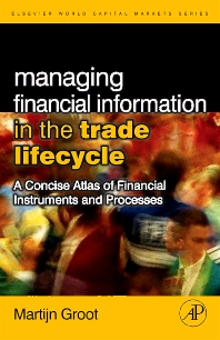 Managing Financial Information in the Trade Lifecycle - 1st Edition - ISBN: 9780123742896, 9780080559933