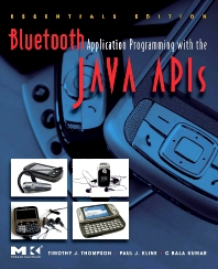 Bluetooth Application Programming with the Java APIs Essentials Edition, 1st Edition,Timothy Thompson,C Bala Kumar,Paul Kline,ISBN9780123743428