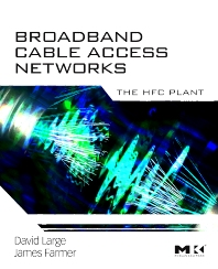 Broadband Cable Access Networks, 1st Edition,David Large,James Farmer,ISBN9780123744012