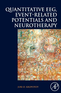 Quantitative EEG, Event-Related Potentials and Neurotherapy, 1st Edition,Juri Kropotov,ISBN9780123745125