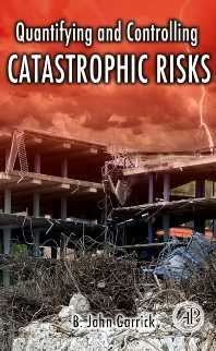 Quantifying and Controlling Catastrophic Risks, 1st Edition,B. John Garrick,ISBN9780123746016