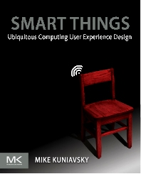 Smart Things: Ubiquitous Computing User Experience Design, 1st Edition,Mike Kuniavsky,ISBN9780123748997
