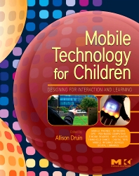 Mobile Technology for Children, 1st Edition,Allison Druin,ISBN9780123749000