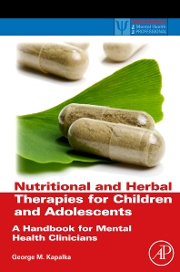 Nutritional and Herbal Therapies for Children and Adolescents, 1st Edition,George Kapalka,ISBN9780123749277