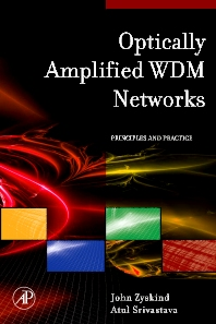 Optically Amplified WDM Networks, 1st Edition,John Zyskind,Atul Srivastava,ISBN9780123749659