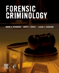 Forensic Criminology, 1st Edition,Wayne Petherick,Brent Turvey,Claire Ferguson,ISBN9780123750716