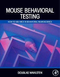 Mouse Behavioral Testing, 1st Edition,Douglas Wahlsten,ISBN9780123756749