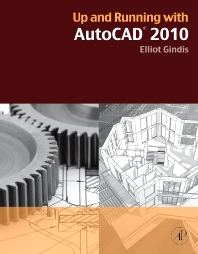 Up and Running with AutoCAD 2010, 1st Edition,Elliot Gindis,ISBN9780123757197