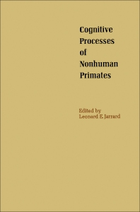 Cognitive Processes of Nonhuman Primates - 1st Edition - ISBN: 9780123808509, 9780323160292