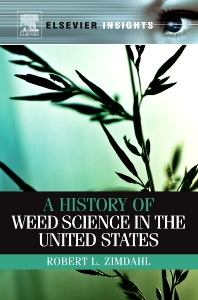 A History of Weed Science in the United States, 1st Edition,Robert L Zimdahl,ISBN9780123814951