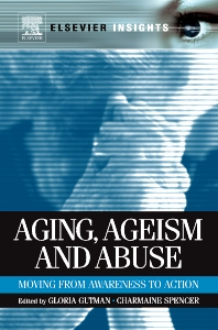 Aging, Ageism and Abuse, 1st Edition,Gloria Gutman,Charmaine Spencer,ISBN9780123815088