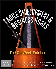 Agile Development & Business Goals, 1st Edition,Bill Holtsnider,Tom Wheeler,George Stragand,Joe Gee,ISBN9780123815200