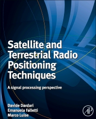 Satellite and Terrestrial Radio Positioning Techniques, 1st Edition,Davide Dardari,Marco Luise,Emanuela Falletti,ISBN9780123820846
