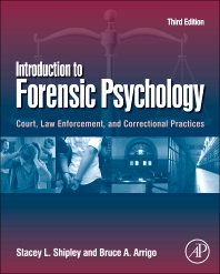 Introduction to Forensic Psychology, 3rd Edition,Stacey Shipley,Bruce Arrigo,ISBN9780123821690