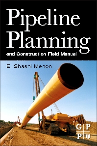 Pipeline Planning and Construction Field Manual, 1st Edition,E. Shashi Menon,ISBN9780123838674