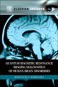Quantum Magnetic Resonance Imaging Diagnostics of Human Brain Disorders, 1st Edition,Madan Kaila,Rakhi Kaila,ISBN9780123847126