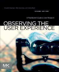 Observing the User Experience, 2nd Edition,Elizabeth Goodman,Mike Kuniavsky,Andrea Moed,ISBN9780123848703