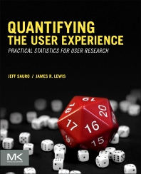 Quantifying the User Experience, 1st Edition,Jeff Sauro,James Lewis,ISBN9780123849687