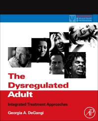 The Dysregulated Adult, 1st Edition,Georgia DeGangi,ISBN9780123850119