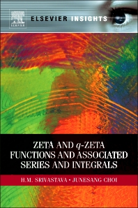 Zeta and q-Zeta Functions and Associated Series and Integrals, 1st Edition,H. M. Srivastava,Junesang Choi,ISBN9780123852182