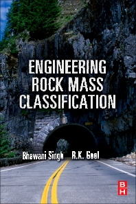 Engineering Rock Mass Classification, 1st Edition,R Goel,Bhawani Singh,ISBN9780123858795