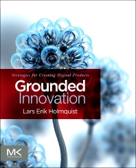 Grounded Innovation, 1st Edition,Lars Erik Holmquist,ISBN9780123859464