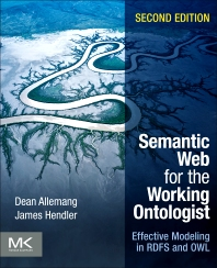 Semantic Web for the Working Ontologist, 2nd Edition,Dean Allemang,James Hendler,ISBN9780123859655