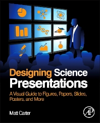 Designing Science Presentations, 1st Edition,Matt Carter,ISBN9780123859693