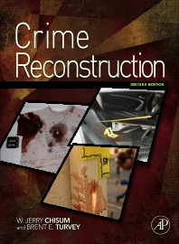 Crime Reconstruction, 2nd Edition,W. Jerry Chisum,Brent Turvey,ISBN9780123864604