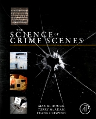 The Science of Crime Scenes - 1st Edition - ISBN: 9780123864642, 9780123864659