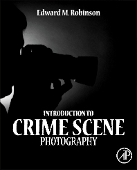 Introduction to Crime Scene Photography, 1st Edition,Edward Robinson,ISBN9780123865434
