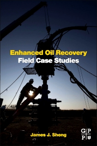 Enhanced Oil Recovery Field Case Studies, 1st Edition,James Sheng,ISBN9780123865458