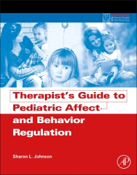 Therapist's Guide to Pediatric Affect and Behavior Regulation, 1st Edition,Sharon Johnson,ISBN9780123868848