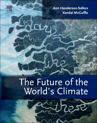 The Future of the World's Climate, 2nd Edition,Ann Henderson-Sellers,Kendal McGuffie,ISBN9780123869173