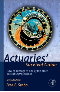 Actuaries' Survival Guide, 2nd Edition,Fred Szabo,ISBN9780123869432