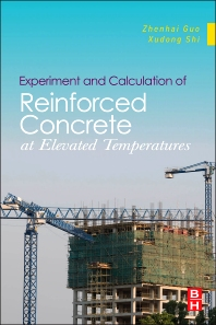 Experiment and Calculation of Reinforced Concrete at Elevated Temperatures, 1st Edition,Zhenhai Guo,ISBN9780123869623