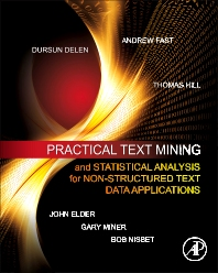 Practical Text Mining and Statistical Analysis for Non-structured Text Data Applications, 1st Edition,Gary Miner,John Elder,Andrew Fast,Thomas Hill,Robert Nisbet,Dursun Delen,ISBN9780123870117
