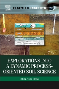 Explorations into a Dynamic Process-Oriented Soil Science - 1st Edition - ISBN: 9780123878212, 9780123878229