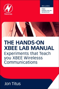 The Hands-on XBEE Lab Manual, 1st Edition,Jonathan Titus,ISBN9780123914040