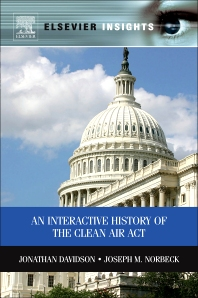 An Interactive History of the Clean Air Act, 1st Edition,Jonathan Davidson,Joseph Norbeck,ISBN9780123914507