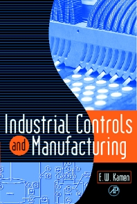 Industrial Controls and Manufacturing, 1st Edition,Edward Kamen,ISBN9780123948502