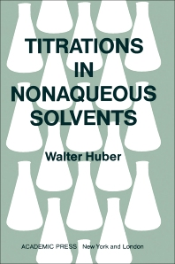 Titrations in Nonaqueous Solvents - 1st Edition - ISBN: 9780123957382, 9780323158602